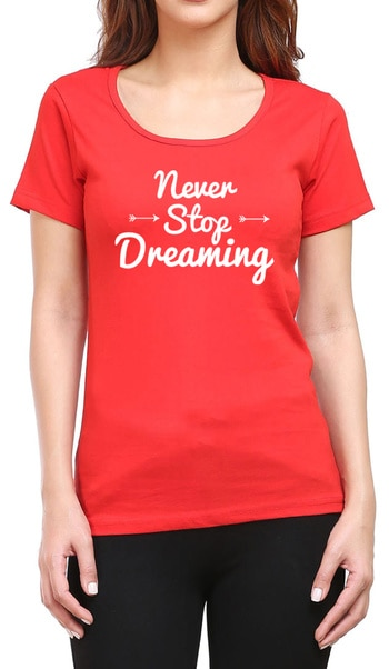 https://www.wolfattire.com/collections/printed-t-shirts/products/never-stop-dreaming-womens-round-neck-t-shirt  #myfirststory  #likeforlike #model #love #designer #anewday #soroposo #menonroposo #myfirstpost #style #fashion #roposo #fashionblogger #ropo-love #blogger #roposogal #ootd #roposolove #colorfullife #women #like #love #red    #tshirt #girls #beautiful  #attitude #dream #dreaming #neverstopdreaming