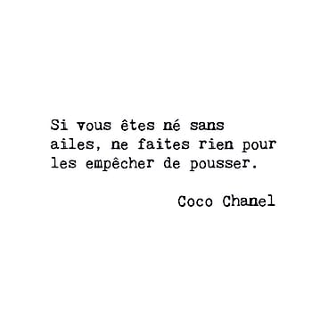 If you were born without wings, do not do anything that keeps them from growing.  • Coco Chanel •