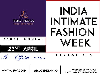 So, it's official now. India Intimate Fashion Week ( IIFW ) Season 2.0 at The Leela, Sahar, Mumbai on 22nd April. Let's Boo The Taboo...Again.  Call - Contact : for Collaborations, Associations, Participation business@iifw.co.in / www.iifw.co.in / +918551026503 / +919028076361 #IIFW #IIFWSeason2 #IndiaIntimateFashionWeek #TheLeelaMumbai #Mumbai #IntimateFashion #Lingerie
