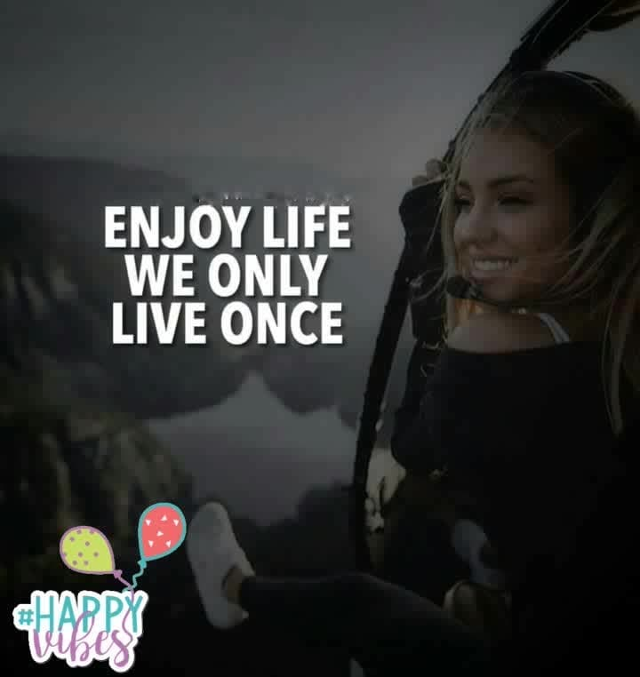 #yolo #youonlyliveonce  #livelifetothefullest #lust-for-life #happyvibes
