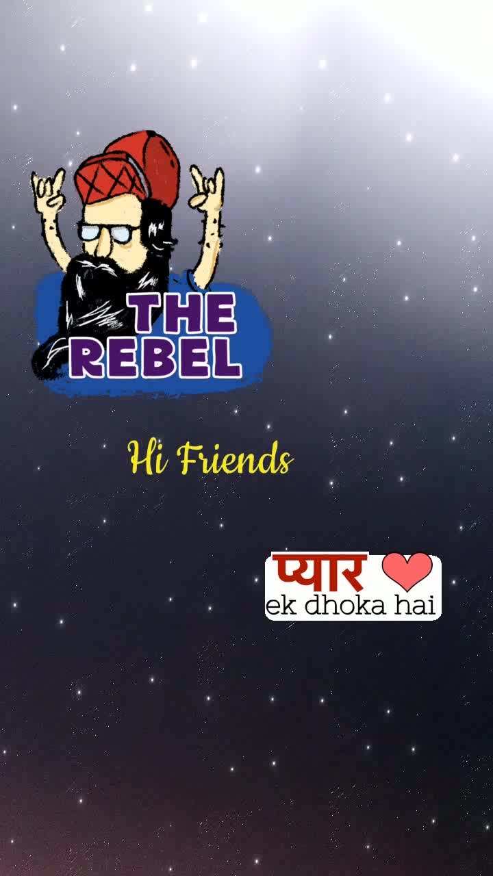 Hi Friends #pyarekdhokahai #therebel