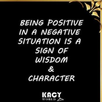 Be Positive Be Wise. . . #kacy #kacyworld #kacysays