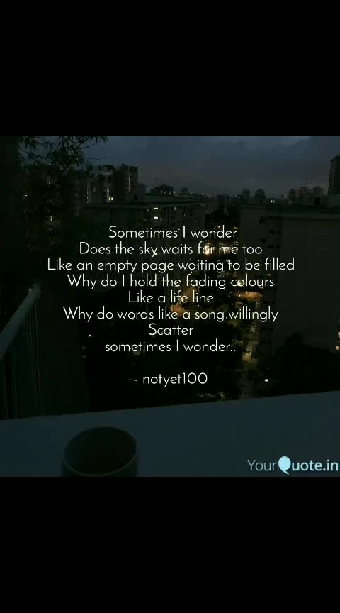 #skywatcher #yqbaba    Read Priyanka Srivastava's thoughts on the YourQuote app at https://www.yourquote.in/priyanka-srivastava-hev/quotes/sometimes-i-wonder-does-sky-waits-me-too-like-empty-page-why-kbbja