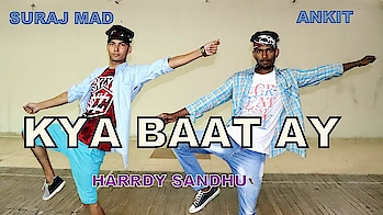 HARRDY SANDHU - KYA BAAT AY / SURAJ MAD CHOREOGRAPHY FEAT ANKIT #urbanstyle  #bollywoodfashion  #freestyledance  #girlsdance  #footwork  #danceislife  #lifequotes  #danceteam  #dancechoreography  #badshah   #videoedits  #tareefan  #contemporaryartists  #punjaban  #chandigarhblogger  #delhigram  #instamusictap   #instagram_kids  #bboylife  #sexy-look
