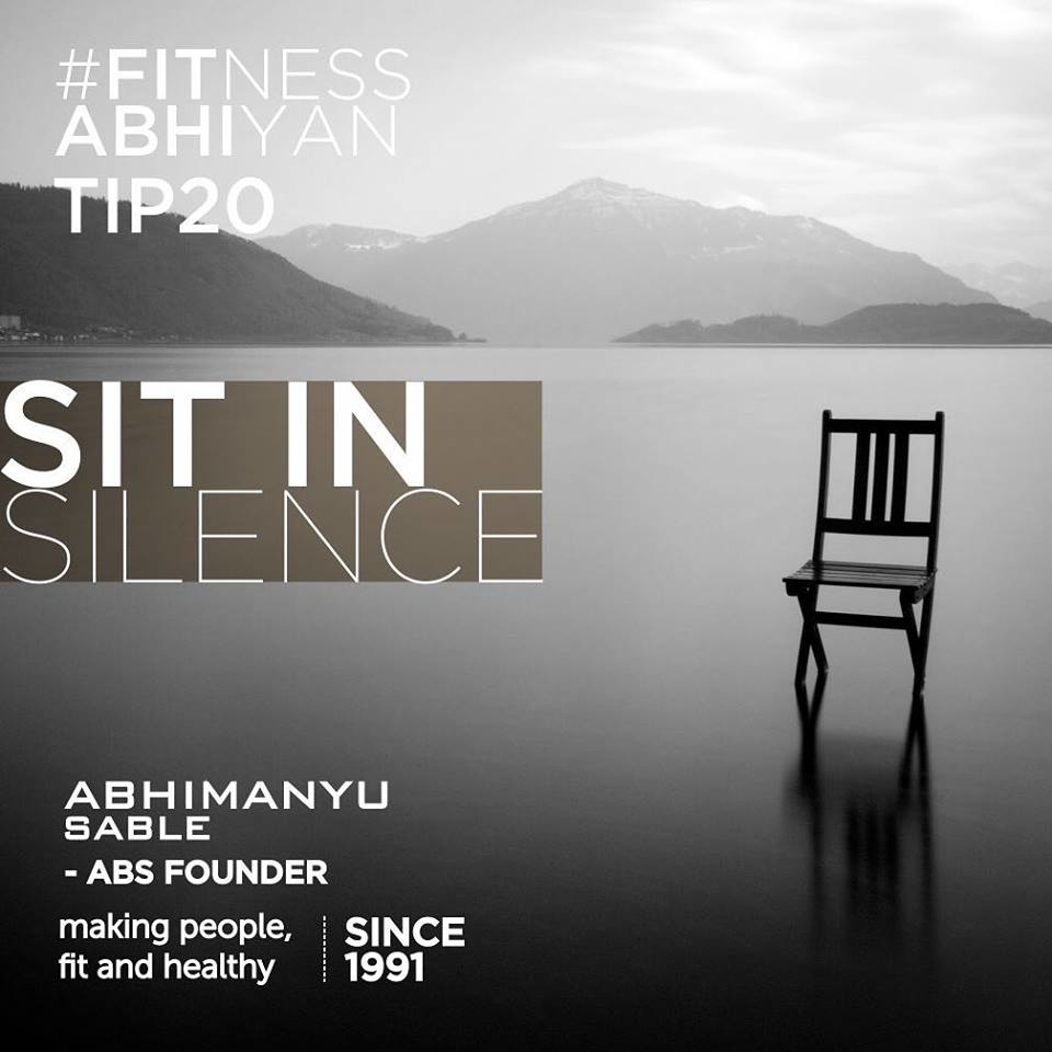 """FITNESS ABHIYAN 2019.  TIP No 20 SIT in SILENCE.  This is my 20th TIP. But believe me, even if you do this one it's going to make tremendous positive changes in your life. Because it has done in my life. Just this TIP can make you feel on TOP OF THE WORLD. Consciously I did not write """"do meditation""""  Because most people feel meditation means long hours of closing eyes and controlling body motion. They feel it's not for them and they cannot do it. For me, it is just sitting in SILENCE with yourself. Just close your eyes for a few minutes. Start with one minute. And then grow to 5 mins.  Put on your favourites song and sit in silence for the entire song. Visualise all the beautiful things in your life. You are the blessed one.  Thoughts will come and go. Don't get into them. Don't judge them. Just be an observer. There will be a moment when you will be complete with yourself without a thought. More moments like these will make you feel more beautiful. And it keeps growing. Just sitting in silence has many benefits.  It can positively impact mental and physical health. Whether it's by reducing stress, improving sleep, increasing focus, or improving relationships, research shows it works.  Enjoy the seat of SILENCE.  Enjoy being with YOU.  LET 2019 be your FITTEST YEAR ever. Abhimanyu Sable  Training Since -1991  #fitnessabhiyan19 #ItsNotGymItsLife #newyearresolution #fit2019 #absolutelyalive #committomove"""