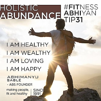 FITNESS ABHIYAN 2019.  TIP 31 HOLISTIC ABUNDANCE  This is my last and final Tip of Fitness Abhiyan 2019. As I promised you that I will share 31 Tips on a daily basis to start this New Year. We all deserve HOLISTIC ABUNDANCE.  We all deserve an Abundance of Health, Wealth, Love and Happiness. It first starts in your mind, with your thoughts. So keep reminding yourself that you are healthy. You are wealthy. You are loving and you are happy.  It does not mean that if you keep reminding your mind, it will happen.  Now you have to act on it. You need to take actions. But believe me, if you are feeding your mind with these thoughts. Actions will happen. First, the seed is sown in your mind. These seeds will lead you to take actions.  Keep feeding your mind with thoughts which are positive and progressive, please stay away from unwanted negative thoughts (this can come from your TV. Social media. Newspapers. Unnecessary group discussion on unproductive topics) One way to feed your mind is Affirmations (positive thinking and self-empowerment)  once in a day you can just close your eyes and do this. It can be early morning or sitting in your office chair or after your workout. Or just before that evening cup of tea.  Just close your eyes and say this.  I AM HEALTHY  I AM WEALTHY  I AM LOVING  I AM HAPPY. If you fill your mind with these thoughts which are positive and progressive. There will be actions in those directions which will make you much much more healthy. Much much more wealthy. Much much more loving and much much happier. Just the process itself will make you feel positive and energetic. I wish you an ABUNDANCE OF HEALTH. WEALTH. LOVE. HAPPINESS this new year.  LET 2019 be a year of ABUNDANCE Abhimanyu Sable  Training Since -1991  #fitnessabhiyan19 #ItsNotGymItsLife #newyearresolution #fit2019 #absolutelyalive #committomove
