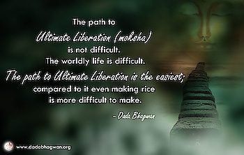 The path to Ultimate Liberation (moksha) is not difficult. The worldly life is difficult. The path to Ultimate Liberation is the easiest; compared to it even making rice is more difficult to make.  The essence of human life is to come into one's nature of the Self (Soul), get awakened and remain only in 'Self'.  To read more log on to: https://www.dadabhagwan.org/self-realization/  #self #soul #liberation #life #moksha #spiritual #spirituality