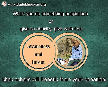 Do You Know when you do something auspiciousor give to charity, give with the awareness and intent that otherswill benefit from your donation?    Find out more: https://www.dadabhagwan.org/path-to-happiness/humanity/what-is-charity-benefits-and-types-of-charity/how-to-donate-how-to-charity/  #charity #money #value-for-money #auspicious #helping