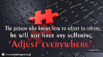 Adjust Everywhere - Key To Happiness  The person who knows how to adjust to others, he will not have any suffering. 'Adjust everywhere'.  To know more visit :  https://www.dadabhagwan.org/path-to-happiness/relationship/adjust-everywhere-key-to-happiness/  #adjustment #adjust #relationship #suffer #suffering #self #soul #spiritual #spirituality