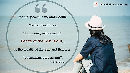 """Mental peace is mental wealth. Mental wealth is a """"temporary adjustment"""". Peace of the Self (Soul), is the wealth of the Self and that is a """"permanent adjustment"""".  To know more visit : https://www.dadabhagwan.org/path-to-happiness/spiritual-science/know-the-human-mind/mind-control-and-inner-peace/   #mind #self #soul #spiritual"""