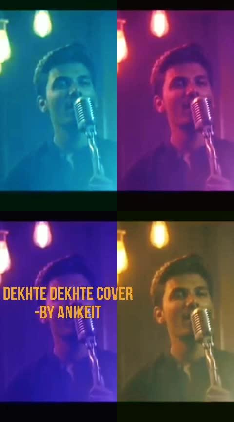 Dekhte Dekhte Cover Song by Anikeit #shahidkapoor #shraddhakapoor #roposo-hindi #roposo #coversong #atifaslam #nashikfame #maharashtra #followformuchmore #follow- #india-punjab #roposo-star #risingstar