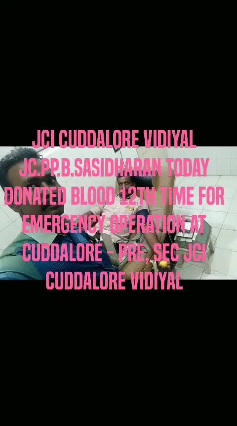 JCI Cuddalore Vidiyal Jc.PP.B.Sasidharan today donated BLOOD 12th Time for emergency operation at Cuddalore - Pre, Sec JCI Cuddalore Vidiyal