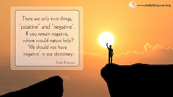 There are only two things, 'positive' and 'negative'. If you remain negative, whom would nature help? We should not have 'negative' in our dictionary.   To know more visit :  https://www.dadabhagwan.org/path-to-happiness/self-help/positive-thinking/how-to-eliminate-negative-thoughts/  #positive #negative #spiritual #spirituality #mind #thought