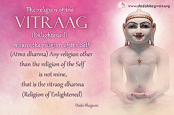 The religion of the Vitraag (Enlightened) means the religion of the Self (Atma dharma). Any religion other than the religion of the Self is not mine, that is the vitraag dharma (Religion of Enlightened).  To gain more knowledge visit: https://www.dadabhagwan.org/scientific-solutions/spiritual-science/science-of-meditation/meditation-religion-and-real-religion-dharma/   #religion #islam #god #love #faith #church #jesus #muslim #christian #allah #christianity #pray #peace #spirituality #bible #spiritual #india #quran #prayer #life #atheist #catholic #instagram #art #truth #photography #travel #amen #culture #bhfyp