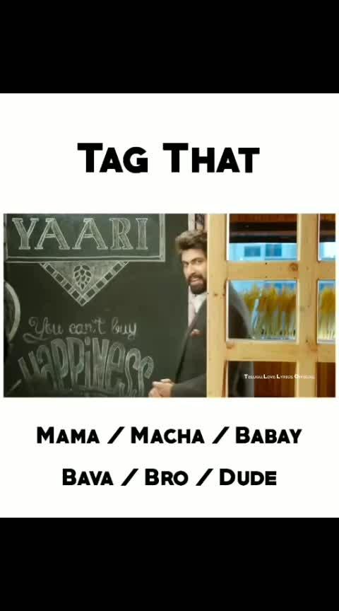 #tag  that #mama  #macha  #babai  #bava #bro #dude
