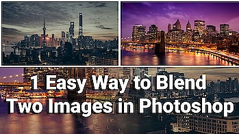 Photoshop Tutorials:1 Easy Way to Blend Two Images in Photoshop