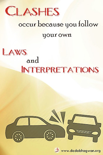 Do You Know that clashes occur because you follow your own laws and interpretations? When people obey the traffic laws there are no difficulties with the way traffic runs. If you apply the same rule with this understanding to your daily interactions, you will never run into difficulties again.  Find out more: https://www.dadabhagwan.org/path-to-happiness/relationship/avoid-clashes-for-a-conflict-free-life/live-conflict-free-life/  #relationship #love #relationshipgoals #couple #quotes #couplegoals #marriage #relationships #lovequotes #relationshipquotes #life #goals #boyfriend #couples #girlfriend #happy #dating #romance #instagood #cute #memes #family #funny #photography #inspiration #relationshipadvice #divorce #like #feelings #bhfyp