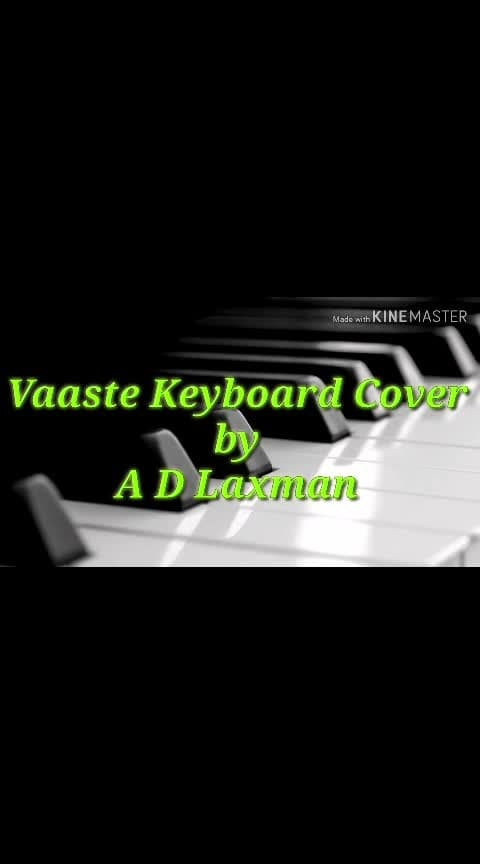 Hi Friends Herewith Presenting You My New Keyboard Cover of Vaaste Song   For Full Video Please Visit Below Link   https://youtu.be/IHRgCuTRzo0  If You Like The Video Subscribe My YouTube Channel (Channel Name is A D Laxman)  #hindinewsongs #hindinewsong #hindisongs #hindisong2019  #vaaste #vaaste-dhavni #vaastenewsong #vaastestatus #vaaste_song #dhwanibhanushali #dhwani #dhwani_song #tseries #tseries_whatsapp_status #tserieswhatsappstatus #tseriesmusic #keyboard #keyboardlove #keyboardmusicalinstrument #keyboards #keyboardcover #instrumental #instrument #instrumentalmusic #instrumental_cover #instrumentals #newhindisong2019 #newhindisong #newbollywoodsong #newhindilovesong #love #lovesong #hindilovesong #pianocover #coversong #coversongs #piano #pianomusic #pianolove #pianocovers #trendingsong2019 #trendingsongs