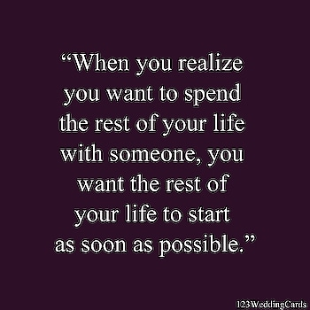 When you realize you want to spend the rest of your life with somebody, you want the rest of your life to start as soon as possible.  #weddingtips #weddinginspiration #weddingquotes #lovequotes #loveinspiration #loveisintheair #123WeddingCards #weddingtrends #couplegoals #quotes #couplelove #couplelife #weddinglife #couplestyle #weddingideas #coupleinlove