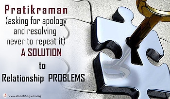 Do You Know that if you do pratikraman (the process of recalling mistakes, asking for apology and resolving never to repeat it) all day long for several days, for a person you do not get along with, you will be able to get along with him and he will seek your company?  Find out more: https://www.dadabhagwan.org/path-to-happiness/relationship/pratikraman-solution-to-relationship-problems/how-do-i-get-along-with-my-wife/