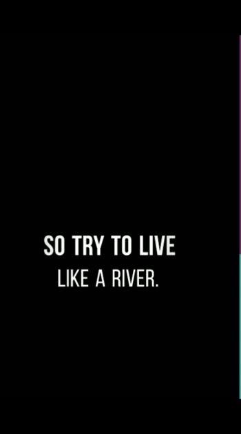 River s way........life way.......