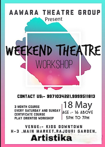 Aawara theatre group presents  WEEKEND THEATRE WORKSHOP FOR ADULTS.. All classes will be given by NSD professionals...It's a 3 Month certificate course which culminate by stage show...  Course fees is 12k for 3 months   Age :- 16 Above Venue:- H-3 Main Market,Rajouri Garden,New Delhi-110027 Contact No.:- 9971034221,9999511813 Class timing:- 5pm to 7pm  Days:- Saturday and Sunday