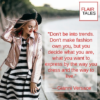 Just find what works for you, what suits you best and just be confident enough to rock it.  #fashion #style #trend #trendsetter #fashionable #fashionista #design #designer #versace #gianniversace #stylish #ownit #goodtime #styleinspiration #stylist #trendy #fashiongram #fashionpost #like #flairtales #loveit #fashionstylist #styleinspiration #fashionquotes #quotes