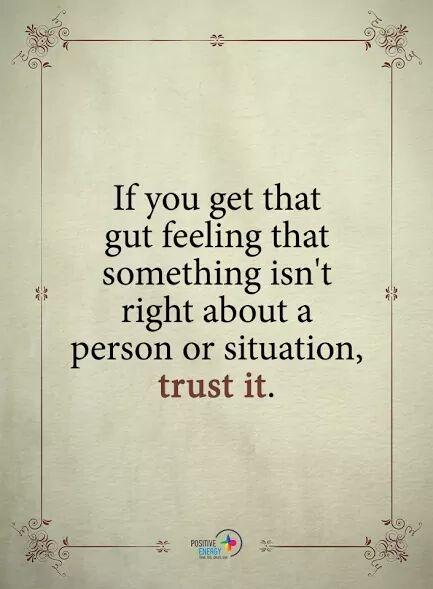 Always trust your gut..