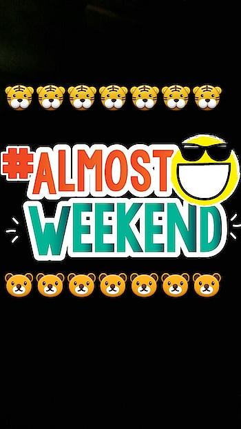 #almostweekend