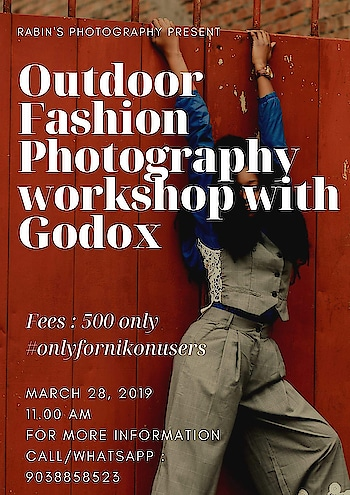 RABIN'S PHOTOGRAPHY PRESENT  Outdoor Fashion Photography workshop with Godox  Fees: 500 only  #onlyfornikonusers  MARCH 28, 2019  11.00 AM  FOR MORE INFORMATION  CALL/WHATSAPP : 9038858523