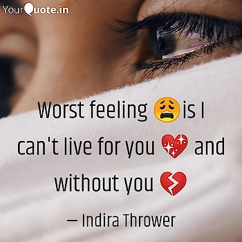 I loved you than anything💔 #lovefailure    Read my thoughts  #instawriters #writersofinstagram #writersofig #writersofindia #igwriters #igwritersclub   Read my thoughts on YourQuote app at https://www.yourquote.in/indira-thrower-s31v/quotes/worst-feeling-i-t-live-you-without-you-0elow
