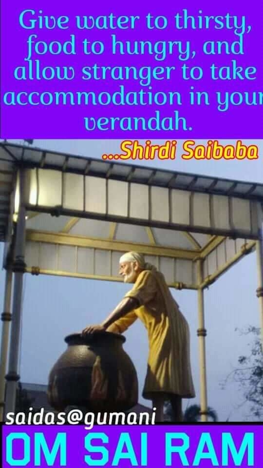 🌷 OM ❤ SAI ❤ RAM 🌷    BABA WORDS ON CHARITY  💜💙💜💙💜💙💜💙💜💙💜 🔴🔴🔴🔴🔴🔴🔴🔴🔴🔴🔴  🔴👉 Baba always           💜💜💜💜💜  encouraged the charity and 💜💜💜💜💜💜💜💜💜💜💜  shared the happiness of 💜💜💜💜💜💜💜💜💜💜  sharing. 💜💜💜💜  🔴👉 If any creature comes           💙💙💙💙💙💙💙💙💙  to you for a help, don't drive 💙💙💙💙💙💙💙💙💙💙💙  them away. Receive them 💙💙💙💙💙💙💙💙💙💙  with a respect and treat them 💙💙💙💙💙💙💙💙💙💙💙  well. 💙💙  🔴👉 Give water to thirsty,           💖💖💖💖💖💖💖💖  food to hungry, and allow 💖💖💖💖💖💖💖💖💖💖  stranger to take 💖💖💖💖💖💖💖  accommodation in your 💖💖💖💖💖💖💖💖💖💖  verandah. 💖💖💖💖  🔴👉 If someone asked you           💚💚💚💚💚💚💚💚💚  money and you are not 💚💚💚💚💚💚💚💚💚  inclined to give, don't give but 💚💚💚💚💚💚💚💚💚💚💚  unnecessarily don't bark at 💚💚💚💚💚💚💚💚💚💚💚  him. 💚💚  🌷 SRI SATCHIDANANDA SADGURU SAINATH MAHARAJ KI JAI 🌷