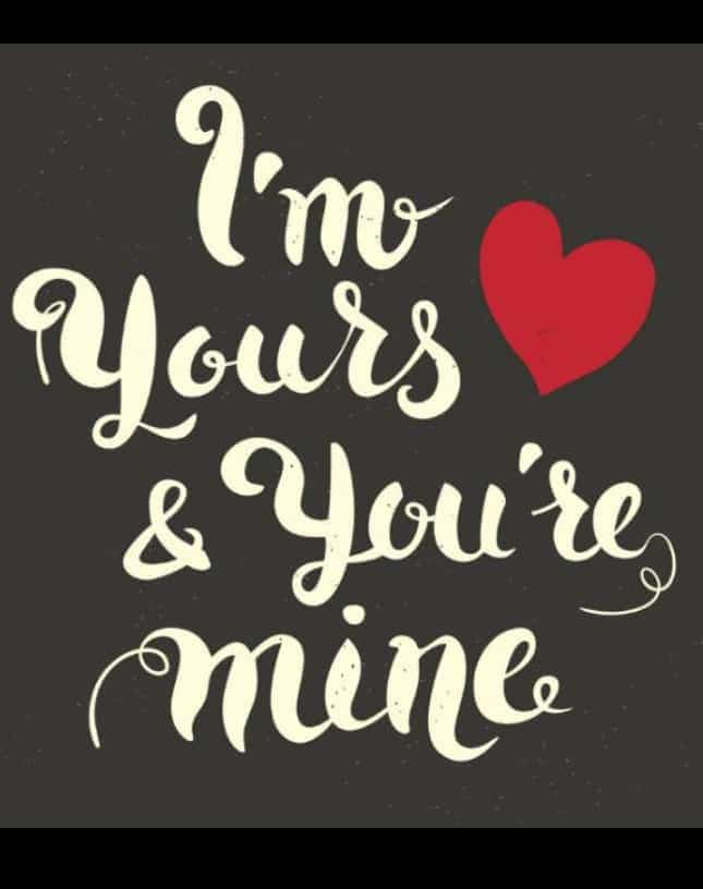 I'm yours. Yours mine