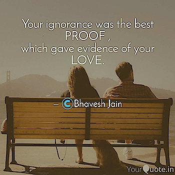#proof  #love  #yqbaba  #yourquote  #yourquotes #yqtales  #yqquotes   Follow my writings on https://www.yourquote.in/bhaveshburad #yourquote  #talenthunt  #roposo   #roposotalenthunt